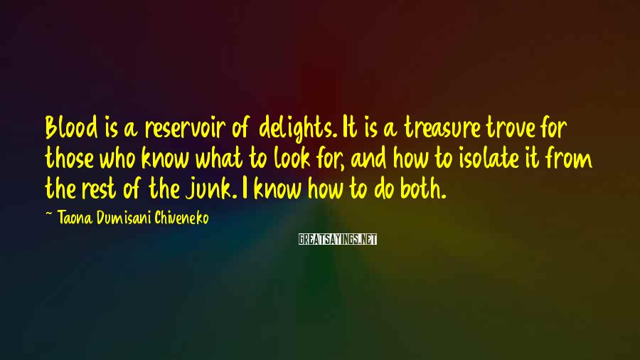 Taona Dumisani Chiveneko Sayings: Blood is a reservoir of delights. It is a treasure trove for those who know