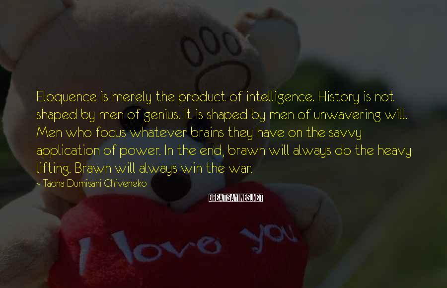 Taona Dumisani Chiveneko Sayings: Eloquence is merely the product of intelligence. History is not shaped by men of genius.