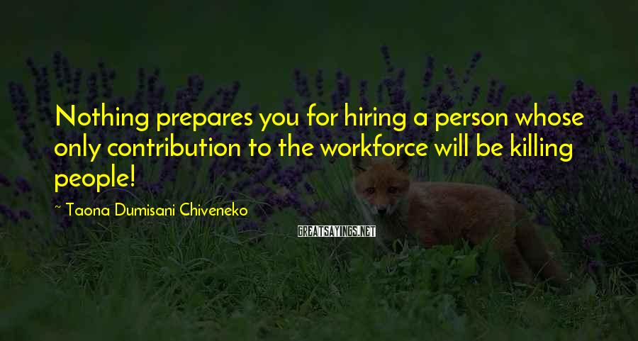 Taona Dumisani Chiveneko Sayings: Nothing prepares you for hiring a person whose only contribution to the workforce will be