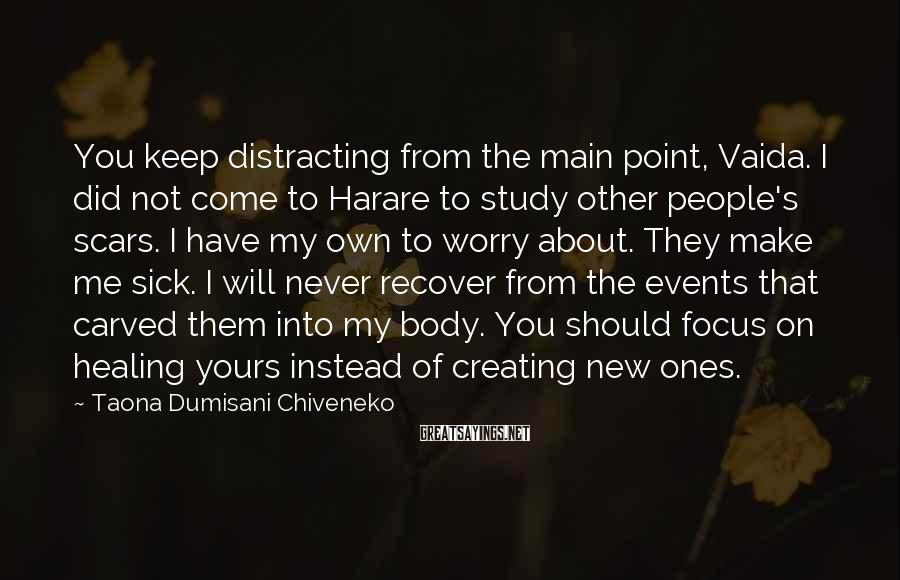 Taona Dumisani Chiveneko Sayings: You keep distracting from the main point, Vaida. I did not come to Harare to