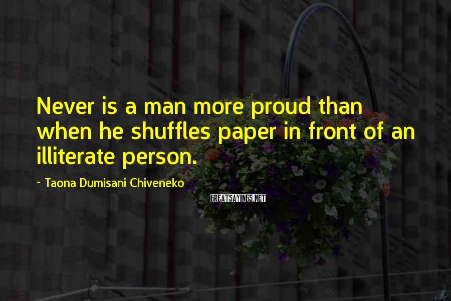 Taona Dumisani Chiveneko Sayings: Never is a man more proud than when he shuffles paper in front of an