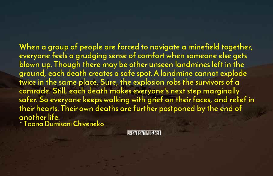 Taona Dumisani Chiveneko Sayings: When a group of people are forced to navigate a minefield together, everyone feels a