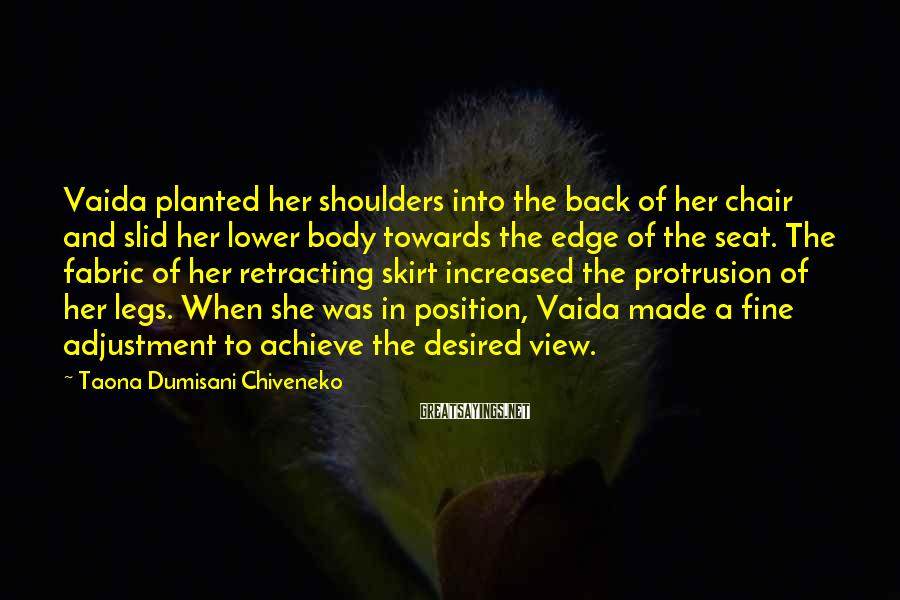 Taona Dumisani Chiveneko Sayings: Vaida planted her shoulders into the back of her chair and slid her lower body