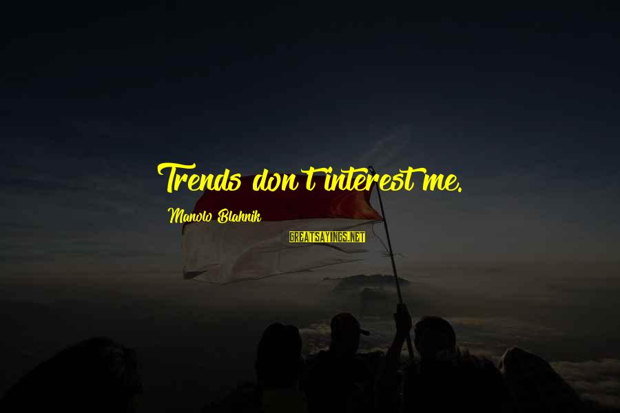 Tapatias Sayings By Manolo Blahnik: Trends don't interest me.