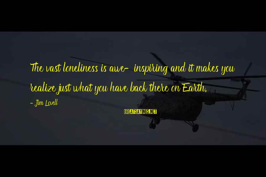 Tapdanced Sayings By Jim Lovell: The vast loneliness is awe-inspiring and it makes you realize just what you have back