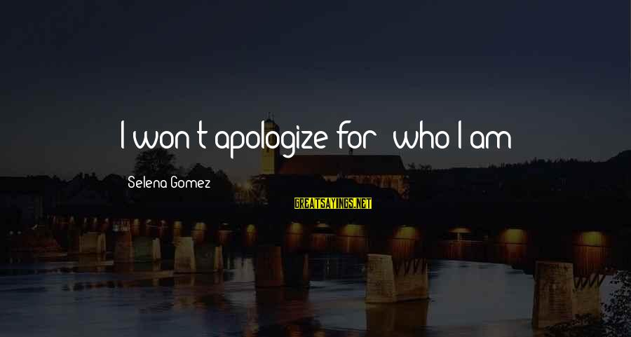 Tapdanced Sayings By Selena Gomez: I won't apologize for who I am