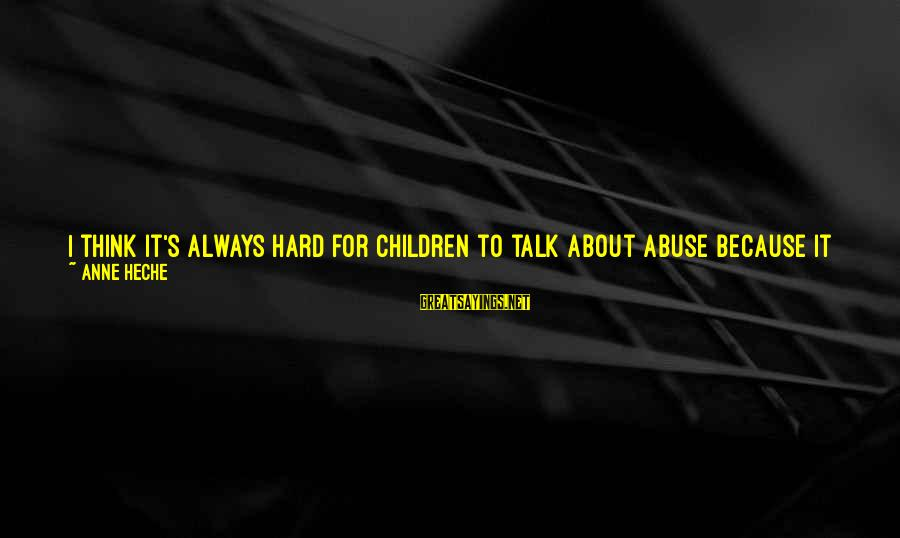 Tape Recorder Sayings By Anne Heche: I think it's always hard for children to talk about abuse because it is only