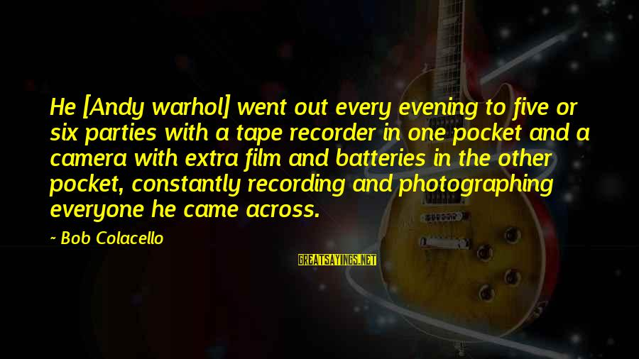 Tape Recorder Sayings By Bob Colacello: He [Andy warhol] went out every evening to five or six parties with a tape