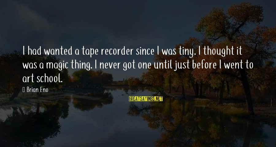 Tape Recorder Sayings By Brian Eno: I had wanted a tape recorder since I was tiny. I thought it was a