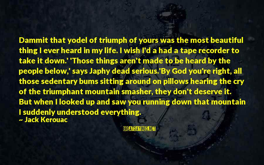 Tape Recorder Sayings By Jack Kerouac: Dammit that yodel of triumph of yours was the most beautiful thing I ever heard