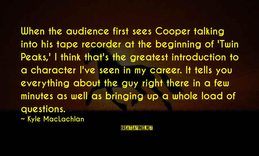 Tape Recorder Sayings By Kyle MacLachlan: When the audience first sees Cooper talking into his tape recorder at the beginning of