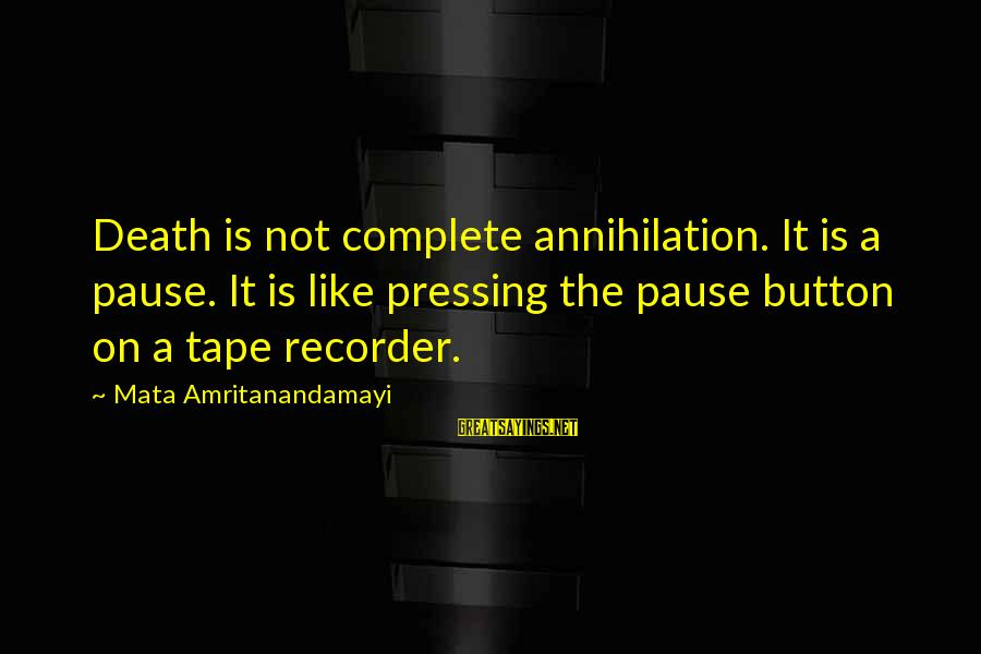 Tape Recorder Sayings By Mata Amritanandamayi: Death is not complete annihilation. It is a pause. It is like pressing the pause