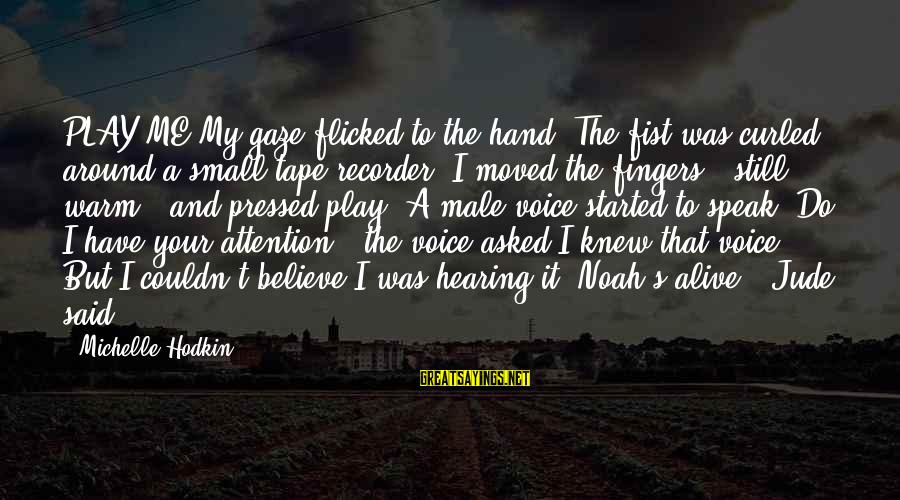 Tape Recorder Sayings By Michelle Hodkin: PLAY ME.My gaze flicked to the hand. The fist was curled around a small tape