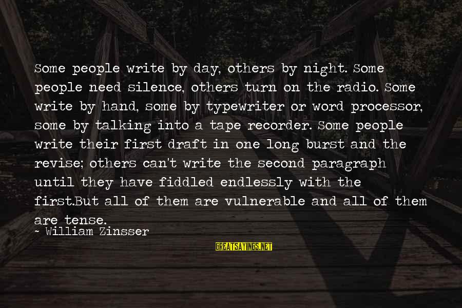 Tape Recorder Sayings By William Zinsser: Some people write by day, others by night. Some people need silence, others turn on