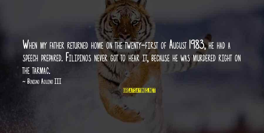 Tarmac Sayings By Benigno Aquino III: When my father returned home on the twenty-first of August 1983, he had a speech