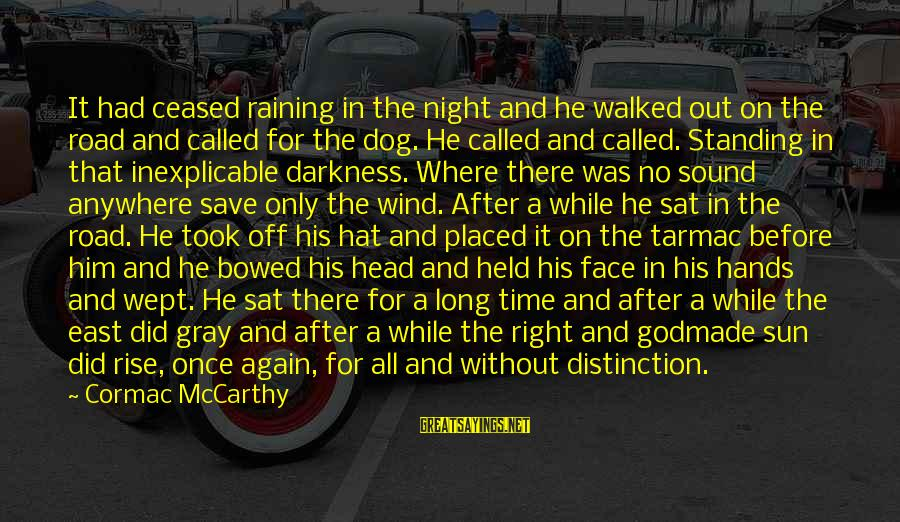 Tarmac Sayings By Cormac McCarthy: It had ceased raining in the night and he walked out on the road and