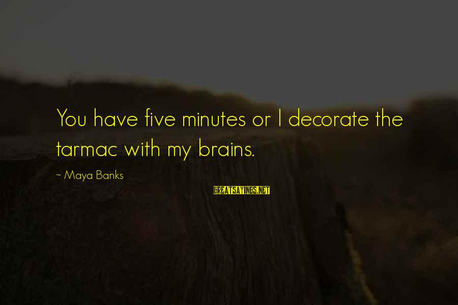 Tarmac Sayings By Maya Banks: You have five minutes or I decorate the tarmac with my brains.