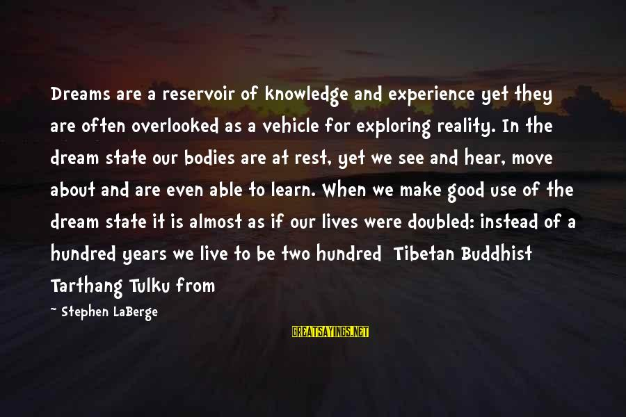 Tarthang Tulku Sayings By Stephen LaBerge: Dreams are a reservoir of knowledge and experience yet they are often overlooked as a