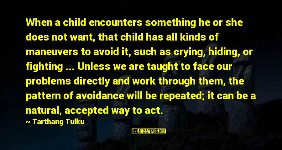 Tarthang Tulku Sayings By Tarthang Tulku: When a child encounters something he or she does not want, that child has all