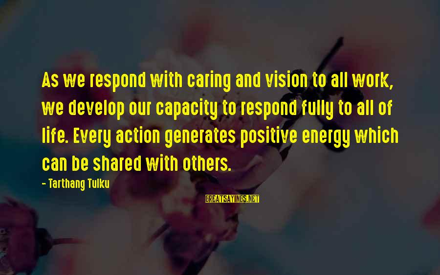 Tarthang Tulku Sayings By Tarthang Tulku: As we respond with caring and vision to all work, we develop our capacity to