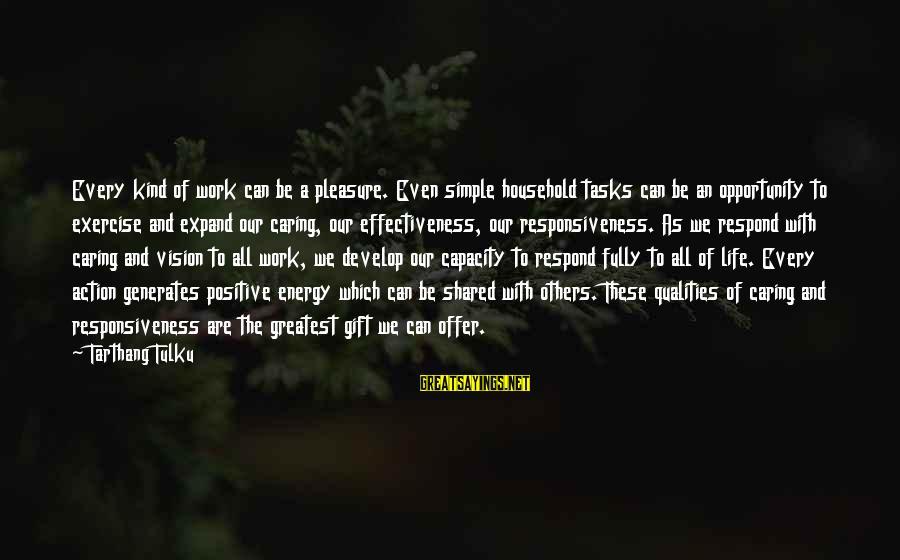 Tarthang Tulku Sayings By Tarthang Tulku: Every kind of work can be a pleasure. Even simple household tasks can be an