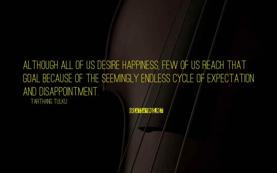 Tarthang Tulku Sayings By Tarthang Tulku: Although all of us desire happiness, few of us reach that goal because of the