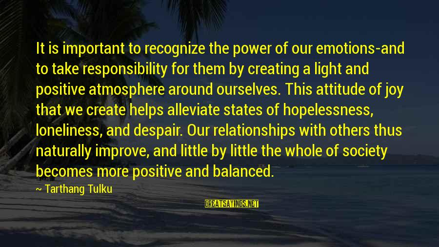 Tarthang Tulku Sayings By Tarthang Tulku: It is important to recognize the power of our emotions-and to take responsibility for them