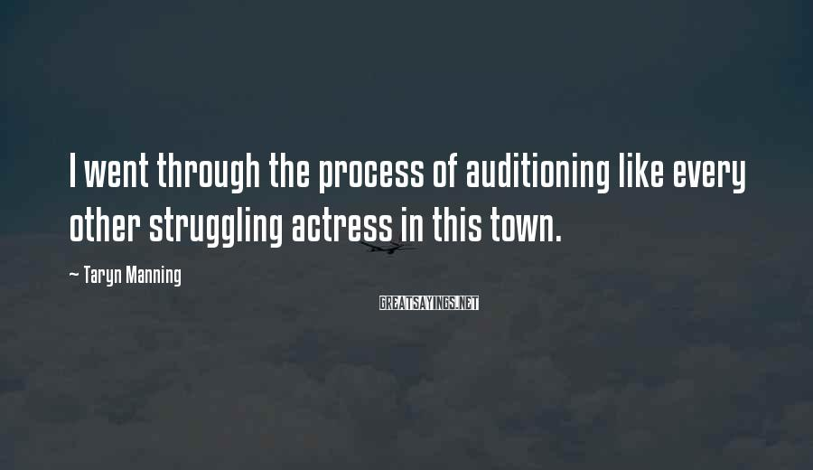 Taryn Manning Sayings: I went through the process of auditioning like every other struggling actress in this town.
