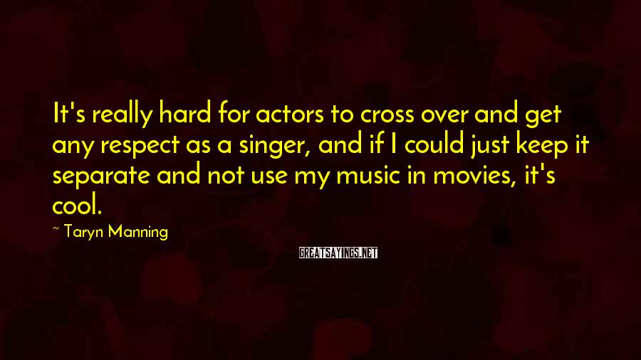 Taryn Manning Sayings: It's really hard for actors to cross over and get any respect as a singer,