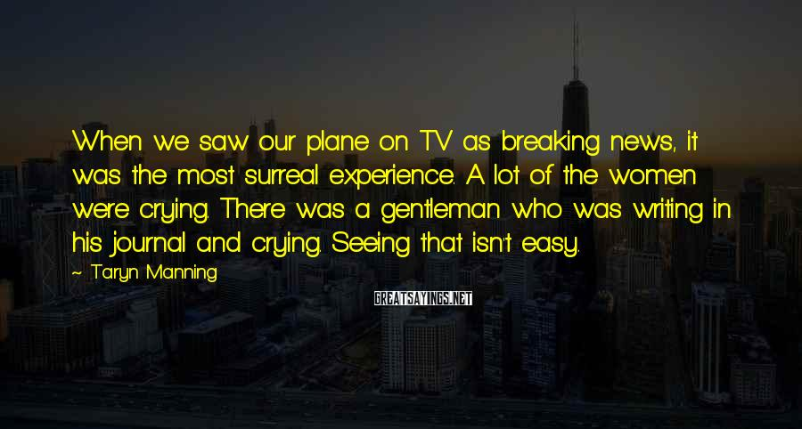 Taryn Manning Sayings: When we saw our plane on TV as breaking news, it was the most surreal