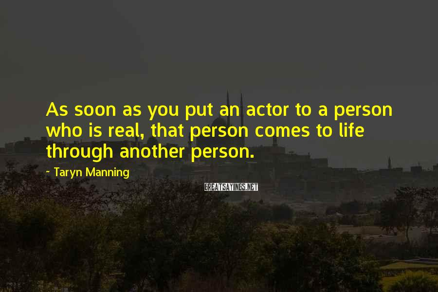 Taryn Manning Sayings: As soon as you put an actor to a person who is real, that person