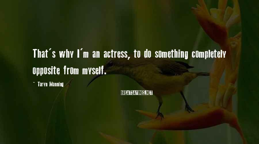 Taryn Manning Sayings: That's why I'm an actress, to do something completely opposite from myself.