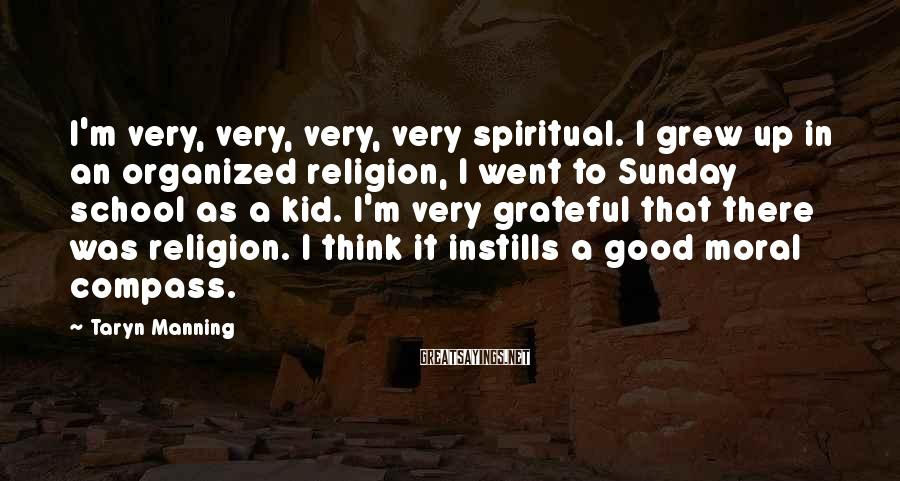 Taryn Manning Sayings: I'm very, very, very, very spiritual. I grew up in an organized religion, I went