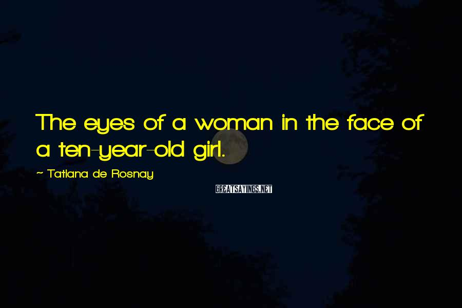 Tatiana De Rosnay Sayings: The eyes of a woman in the face of a ten-year-old girl.