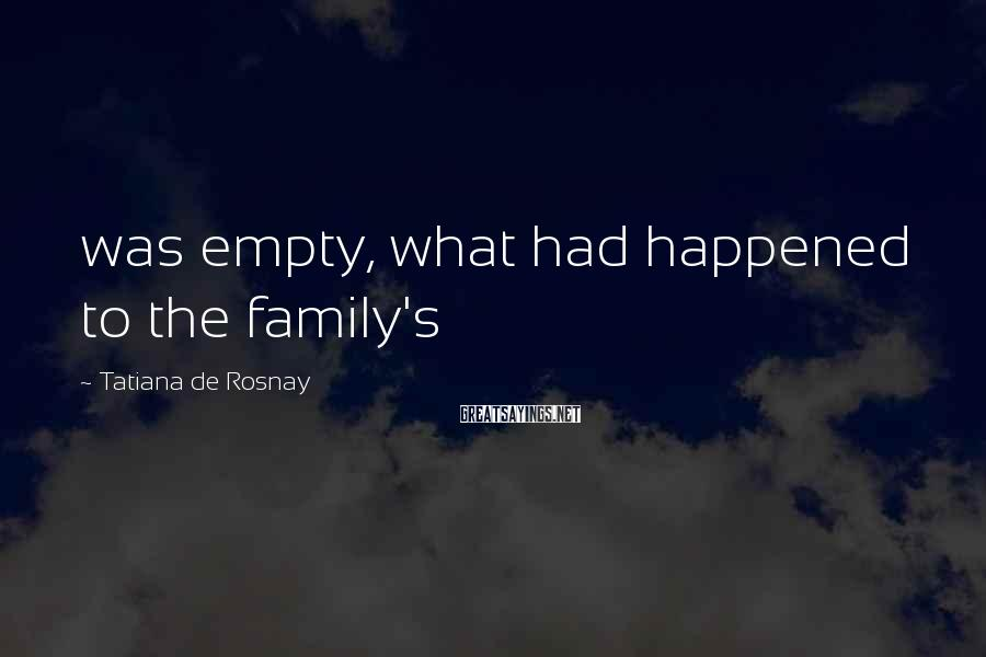 Tatiana De Rosnay Sayings: was empty, what had happened to the family's