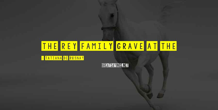Tatiana De Rosnay Sayings: the Rey family grave at the