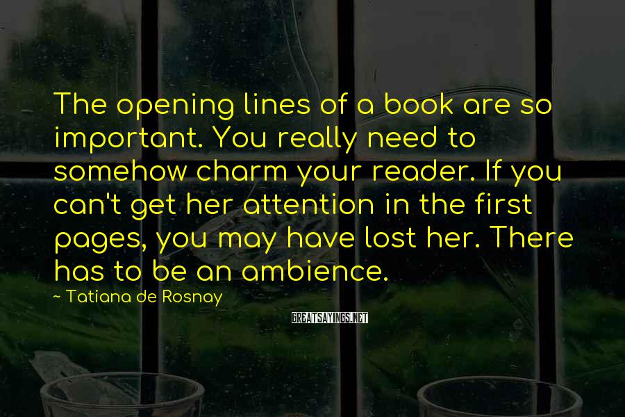 Tatiana De Rosnay Sayings: The opening lines of a book are so important. You really need to somehow charm