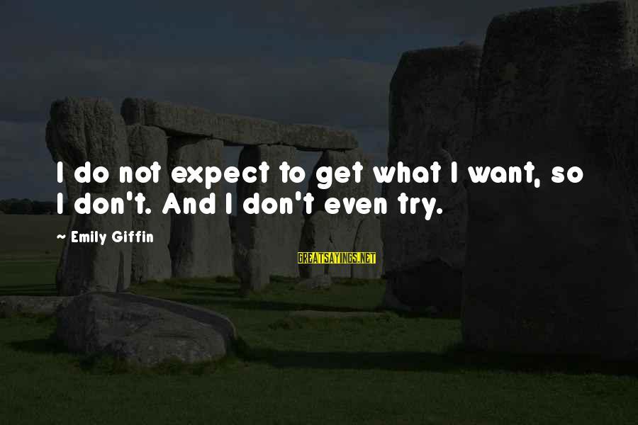 Tatiana Nikolaevna Sayings By Emily Giffin: I do not expect to get what I want, so I don't. And I don't