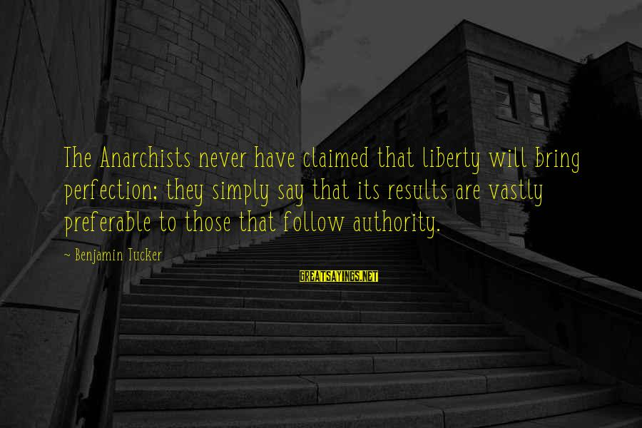 Tattoo Ideas And Sayings By Benjamin Tucker: The Anarchists never have claimed that liberty will bring perfection; they simply say that its