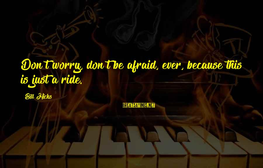 Tattoo Ideas And Sayings By Bill Hicks: Don't worry, don't be afraid, ever, because this is just a ride.