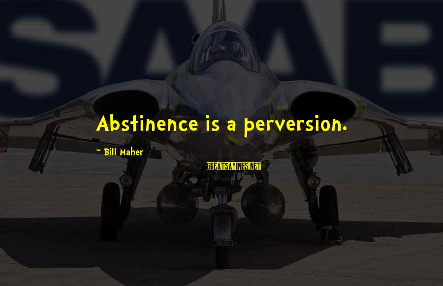 Tattoo Ideas And Sayings By Bill Maher: Abstinence is a perversion.