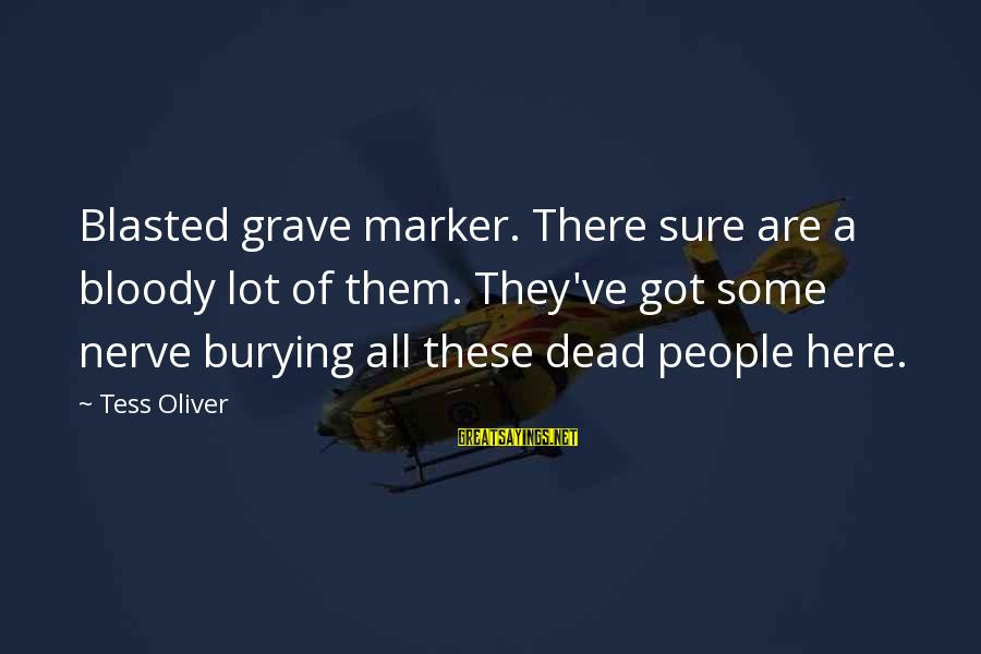 Tattoo Ideas And Sayings By Tess Oliver: Blasted grave marker. There sure are a bloody lot of them. They've got some nerve