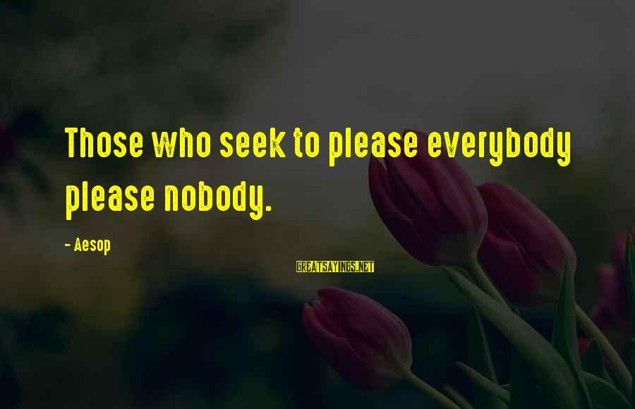 Tattvas Sayings By Aesop: Those who seek to please everybody please nobody.