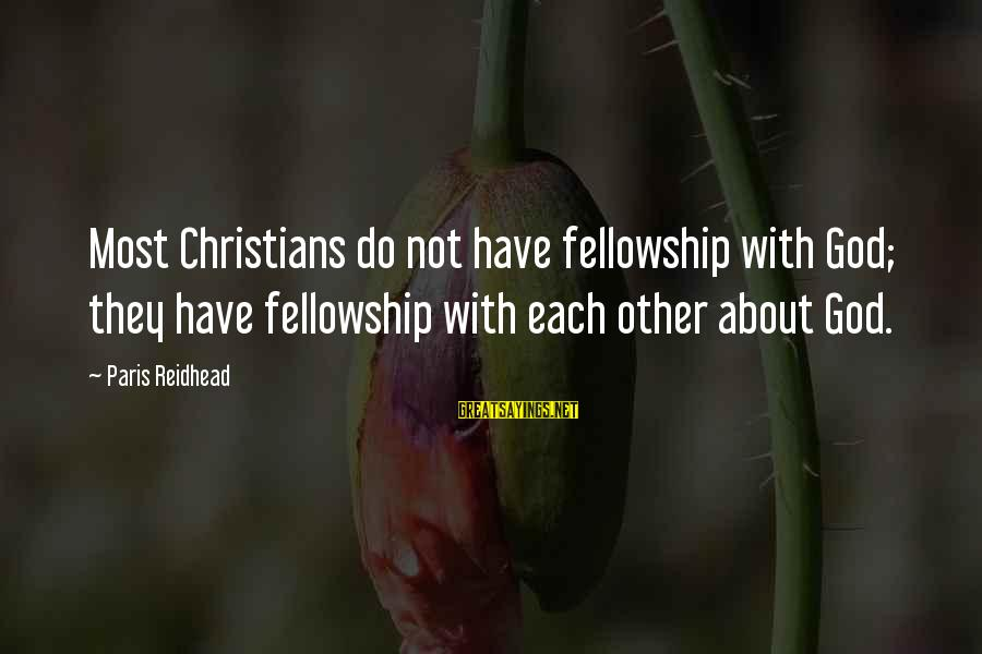 Tattvas Sayings By Paris Reidhead: Most Christians do not have fellowship with God; they have fellowship with each other about
