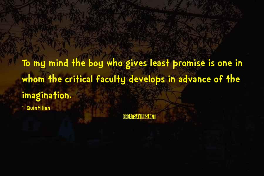 Tattvas Sayings By Quintilian: To my mind the boy who gives least promise is one in whom the critical