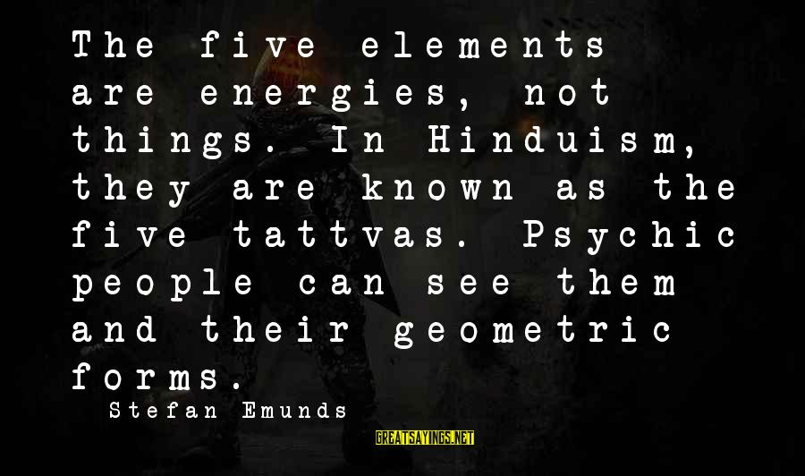 Tattvas Sayings By Stefan Emunds: The five elements are energies, not things. In Hinduism, they are known as the five