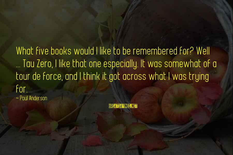 Tau Zero Sayings By Poul Anderson: What five books would I like to be remembered for? Well ... Tau Zero, I