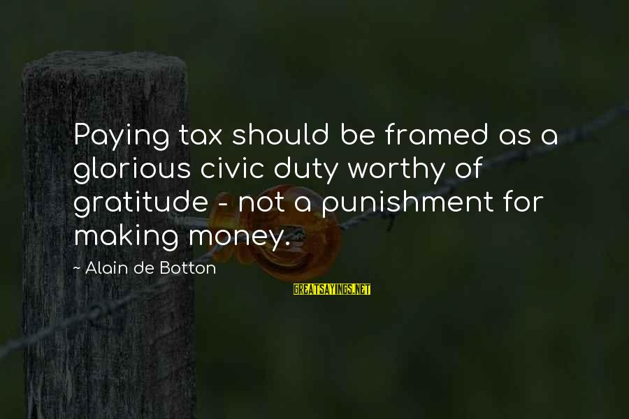 Tax Paying Sayings By Alain De Botton: Paying tax should be framed as a glorious civic duty worthy of gratitude - not