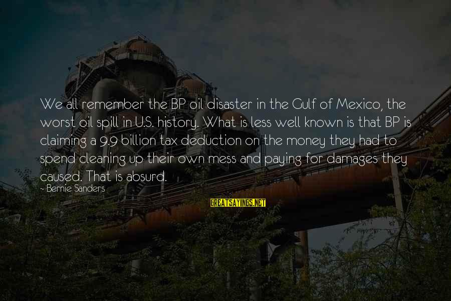 Tax Paying Sayings By Bernie Sanders: We all remember the BP oil disaster in the Gulf of Mexico, the worst oil