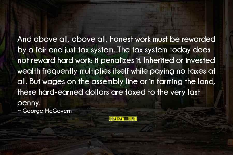 Tax Paying Sayings By George McGovern: And above all, above all, honest work must be rewarded by a fair and just